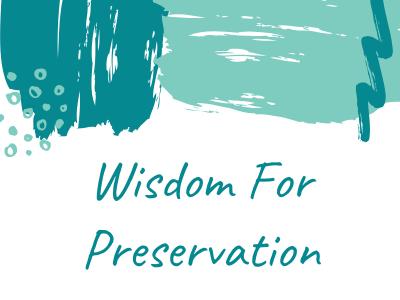 Wisdom For Preservation